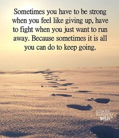 Sometimes you have to be strong when you feel lie giving up