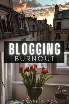 What to do when you have writer's block/ On Blogger Burnout & How to Get Out of a Creative Rut
