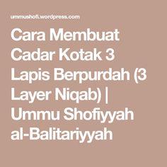 Cara Membuat Cadar Kotak 3 Lapis Berpurdah (3 LayerNiqab) | Ummu Shofiyyah al-Balitariyyah Niqab, Layers, Sewing, Math, My Love, Dress, Layering, Dressmaking, Dresses