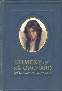 Kilmeny of the Orchard « L.M. Montgomery LOVE THIS BOOK!!