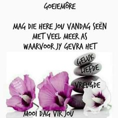 Mag jy veel meer kry as waarvoor jy gevra het. Good Morning Greetings, Good Morning Wishes, Morning Inspirational Quotes, Inspirational Thoughts, Lekker Dag, Afrikaanse Quotes, Goeie More, Special Quotes, Good Night Quotes