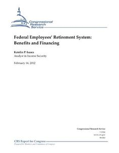 Federal Employees' Retirement System: Benefits and Financing by Katelin P. Isaacs. $1.19. 29 pages. Publisher: Congressional Research Service (February 14, 2012)