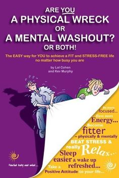 Are You a Physical Wreck or a Mental Washout? or Both! (How to become a Picture of Health) by Kev Murphy, http://www.amazon.com/dp/B0099NTTXS/ref=cm_sw_r_pi_dp_zG-8qb0K4N141