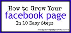 How to Grow Your Facebook Page via http://www.beautythroughimperfection.com/