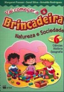 Livro VAI COMEÇAR A BRINCADEIRA NATUREZA E SOCIEDADE - ISBN 9788532261502