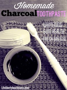Homemade Charcoal Toothpaste! For Whitening, Gum Health, and Fresh Breath. From Life, Liberty, and the Pursuit of Healthiness