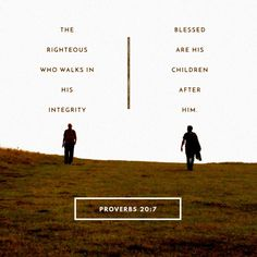 The righteous who walks in his integrity— blessed are his children after him!