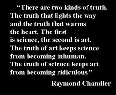 two kinds of truth • raymond chandler   interesting to ponder.. ooh imagine this if you were high =/