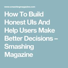 How To Build Honest UIs And Help Users Make Better Decisions – Smashing Magazine