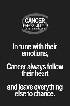 Cancer Zodiac Sign are in tune with their emotions, always follow their heart...