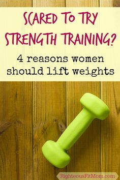 Scared of strength training? 4 reasons women should lift weights | Righteous Fit Mom #exercise #fitness