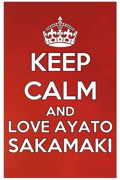 Keep calm and love Ayato Sakamaki ( yes :3 )