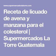 Receta de licuado de avena y manzana para el colesterol | Supermercados La Torre Guatemala
