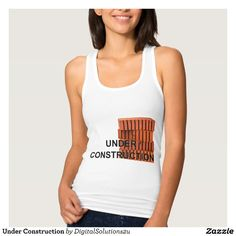 Under Construction T Shirts Tank Tops