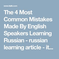The 4 Most Common Mistakes Made By English Speakers Learning Russian - russian learning article - italki