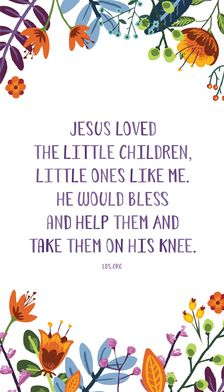 Jesus loved the little children, Little ones like me. He would bless and help them And take them on his knee.  #LDS #Music