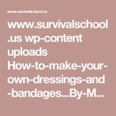 www.survivalschool.us wp-content uploads How-to-make-your-own-dressings-and-bandages...By-Marjorie-Bur.pdf