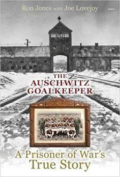 Amazon.com: The Auschwitz Goalkeeper (9781848517363): Joe Lovejoy, Ron Jones: Books