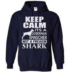 Keep calm, its a  Doberman Pinscher, not a freakin ᗗ Shark - Limited EditionKEEP CALM, Doberman Pinscher, Doberman, Doberman Pinscher LOVERS, DOGS, DOG, DOG LOVER