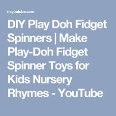 DIY Play Doh Fidget Spinners | Make Play-Doh Fidget Spinner Toys for Kids Nursery Rhymes - YouTube
