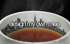 Bucket list: design my own mug. CHECK!