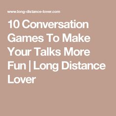 10 Conversation Games To Make Your Talks More Fun | Long Distance Lover