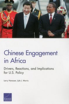 Availability: http://130.157.138.11/record=b3837496~S13 Chinese Engagement in Africa: Drivers, Reactions, and Implications for U.S. Policy / Larry Hanauer, Lyle J. Morris