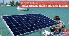How Much Solar Power Do You Need on a Boat? Lots of people tell you how to figure out how much solar power you need, but are they really accurate?