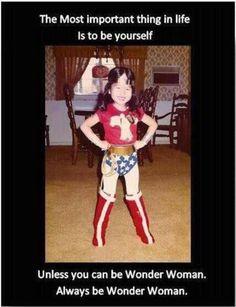 Always be Wonder Woman...