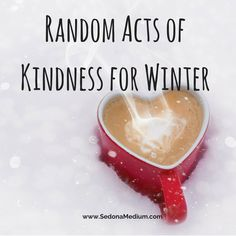 Cultivating kindness during the Winter months ~ simple, inspiring ideas to spread the Love!