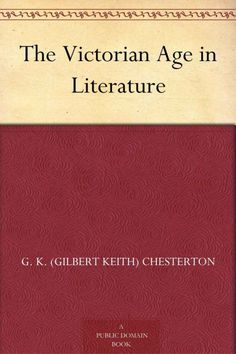 The Victorian Age in Literature by G. K. (Gilbert Keith) Chesterton  on StoryFinds - #FREE Chesterton leaps into a concise overview of the outstanding writers of the Victorian era https://storyfinds.com/book/13701/the-victorian-age-in-literature