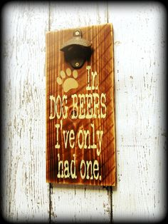 In dog beers, I've only had one, Rustic Wooden Sign, Funny Gift For Dad, Father's Day, Wooden Bottle Opener