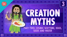 Cosmic Sexy Time, Eggs, Seeds, and Water: Crash Course World Mythology #3