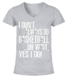 "# I Don't Always Play Basketball ...Oh Wait, Yes I Do T-Shirt .  Special Offer, not available in shops      Comes in a variety of styles and colours      Buy yours now before it is too late!      Secured payment via Visa / Mastercard / Amex / PayPal      How to place an order            Choose the model from the drop-down menu      Click on ""Buy it now""      Choose the size and the quantity      Add your delivery address and bank details      And that's it!      Tags: I Don't Always Play…"