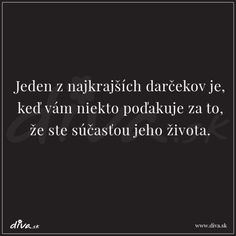 Top 22 citátov roku Toto sa vám v uplynulom roku páčilo najviac! Words Quotes, Life Quotes, Live Life, Real Life, Digital Marketing Trends, Shabby Chic Crafts, Feel Good, Quotations, Lose Weight