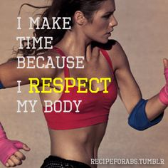 I make time because I respect my body!