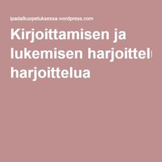 Kirjoittamisen ja lukemisen harjoittelua | School Fun, Special Education, Kids Learning, Literature, Language, Teacher, Writing, Literatura, Professor