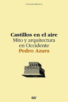 Castillos en el aire : mito y arquitectura en Occidente / Pedro Azara. Gustavo Gili, Barcelona [etc.] : 2005. 277 p., [8] h. de lám. Colección: Hipótesis (Gustavo Gili) ISBN 8425220181 Arte -- Teoría. Arquitectura -- Filosofía. Arquitectura -- Estética. Sbc Aprendizaje A-72.01 CAS http://millennium.ehu.es/record=b1466068~S1*spi