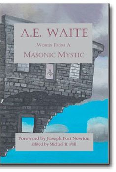 """A.E. Waite: Words From a Masonic Mystic. This collection of Masonic papers from A.E. Waite represents some of the finest thoughts on the """"deeper aspects"""" of Masonry.http://www.cornerstonepublishers.com/masonic-books/a-e-waite-words-from-a-masonic-mystic"""