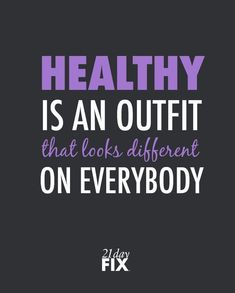 Healthy is an outfit that looks different on everybody.
