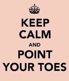 Keep calm and point your toes. (thestarsthatglow)