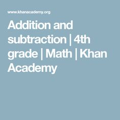 Addition and subtraction | 4th grade | Math | Khan Academy