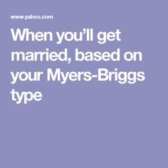 When you'll get married, based on your Myers-Briggs type