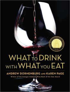 What to Drink with What You Eat: The Definitive Guide to Pairing Food with Wine, Beer, Spirits, Coff
