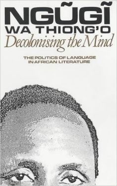 Amazon.com: Decolonising the Mind: The Politics of Language in African Literature (9780852555019): Ngugi wa Thiong'o: Books