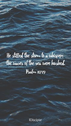 Bible Verses to Live By:He stilled the storm to a whisper; the waves of the sea were hushed. Biblical Quotes, Religious Quotes, Bible Verses Quotes, Bible Scriptures, Faith Quotes, Spiritual Quotes, Bible Verses About Peace, Bible Words, Bible Encouragement