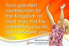 Make your primary focus in life raising children who love God with their whole hearts!