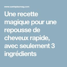Une recette magique pour une repousse de cheveux rapide, avec seulement 3 ingrédients