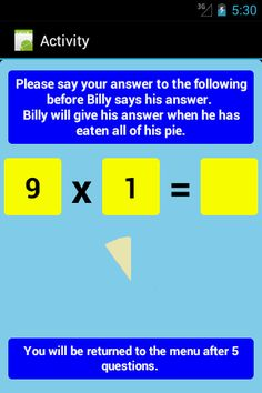 One of the tests in the app. The student should answer the question verbally before the pie disappears. Link to download apps: https://play.google.com/store/apps/details?id=b4a.multiplicationlvl1F