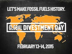 Together, we will show that we are a truly global and growing force to be reckoned with. As the fossil fuel industry throws more money at fossil fuel expansion, we will turn up the volume of our divestment movement. And we won't stop until we win.  Join us for Global Divestment Day on February 13 and 14 and together, let's make fossil fuels history.